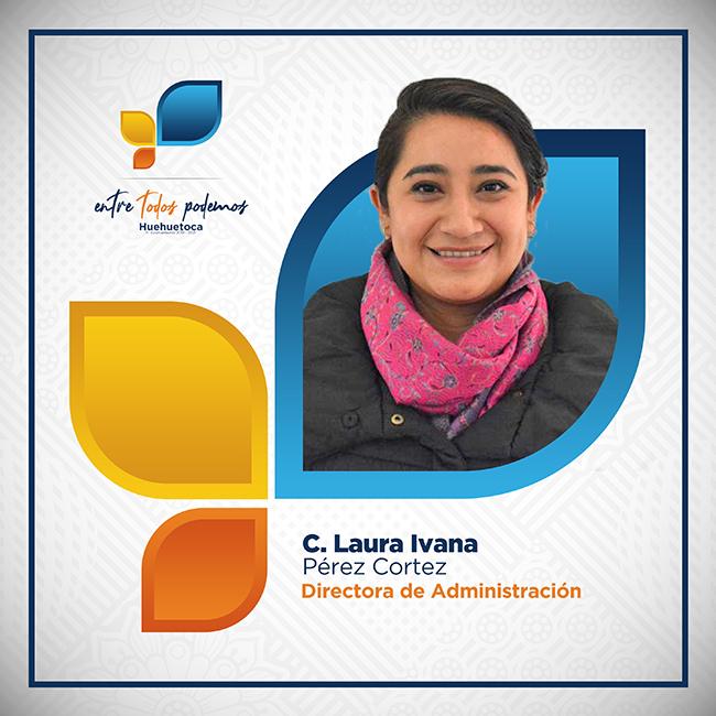 C. Laura Ivana Pérez Cortéz - Directora de Administración