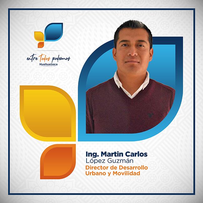 Ing. Martín Carlos López Guzmán - Director de Desarrollo Urbano y Movilidad