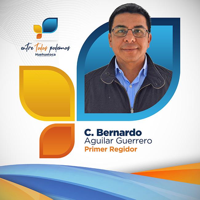 C. Bernardo Aguilar Guerrero Primer Regidor