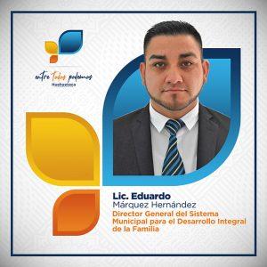 Lic. Eduardo Márquez Hernández - Director Gral del Sistema Municipal para el DIF