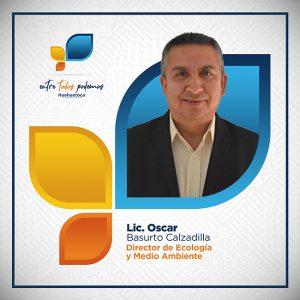 Lic. Oscar Basurto Calzadilla Director de Ecología y Medio Ambiente